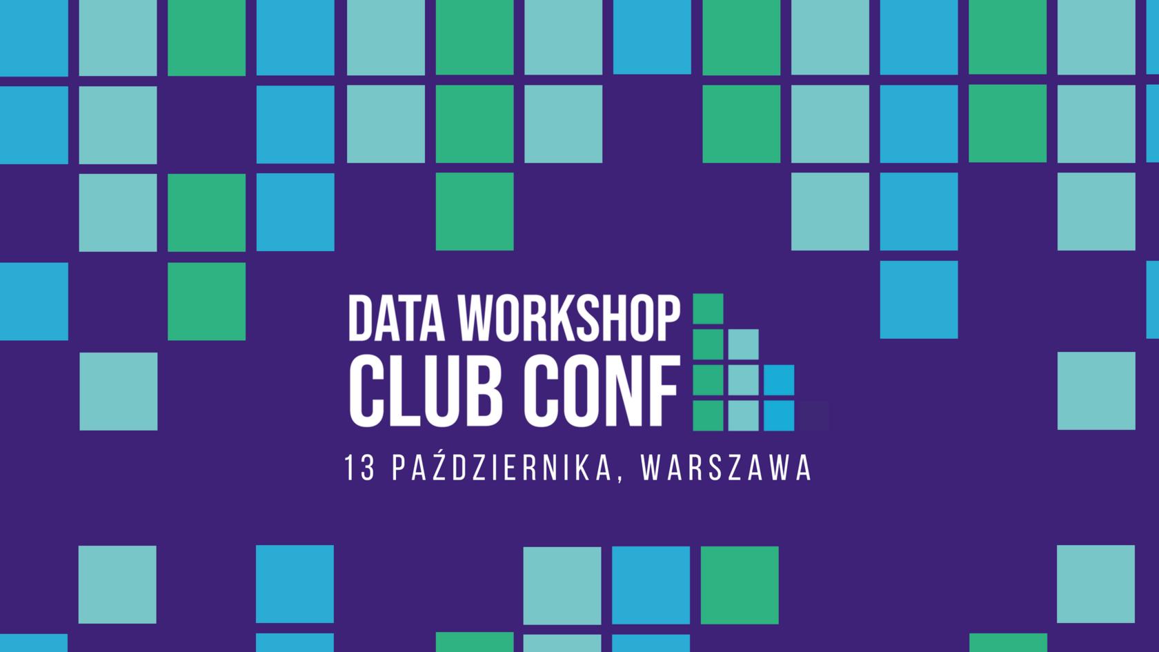 DataWorkshop Club Conf - wiedza, networking, doświadczenie