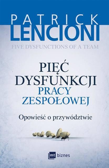 """Książka: Patrick Lencioni """"Pięć  dysfunkcji pracy zespołowej"""""""